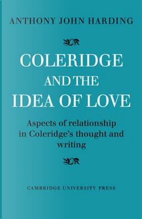 Coleridge and the Idea of Love by Anthony John Harding