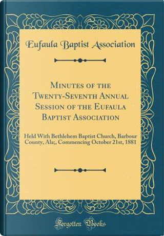 Minutes of the Twenty-Seventh Annual Session of the Eufaula Baptist Association by Eufaula Baptist Association