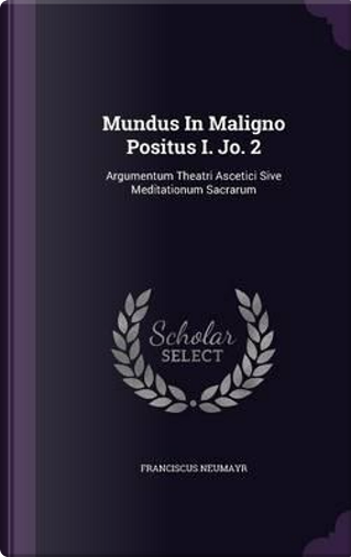 Mundus in Maligno Positus I. Jo. 2 by Franciscus Neumayr
