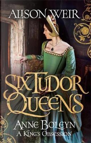 Six Tudor Queens 2 by Alison Weir