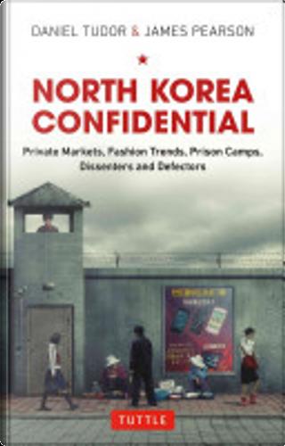 North Korea Confidential by Daniel Tudor, James Pearson