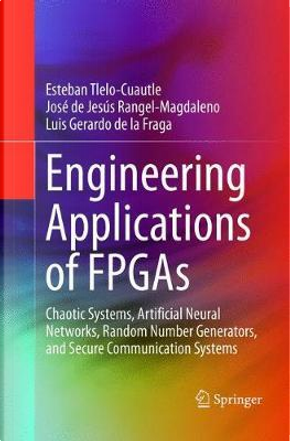 Engineering Applications of Fpgas by Esteban Tlelo-Cuautle