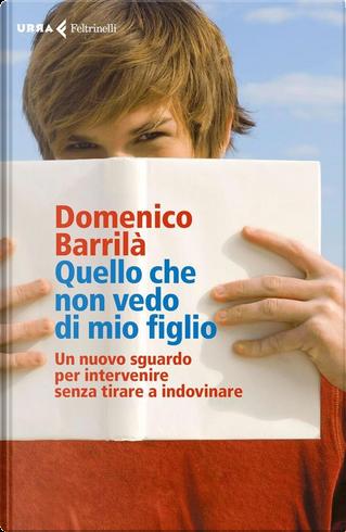 Quello che non vedo di mio figlio by Domenico Barrilà