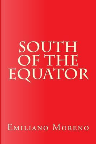South of the Equator by Emiliano D. Moreno