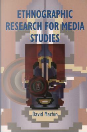 Ethnographic Research for Media Studies by David Machin