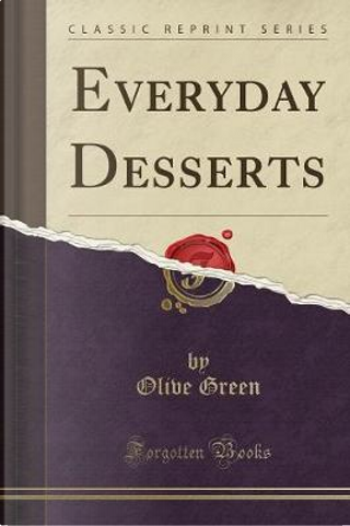 Everyday Desserts (Classic Reprint) by Olive Green