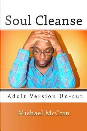 Soul Cleanse by Michael A. Mccain