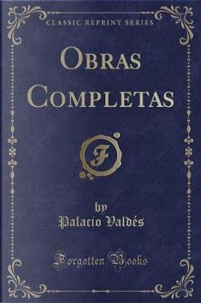 Obras Completas (Classic Reprint) by Palacio Valdés