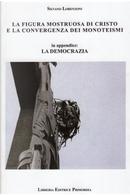 La figura mostruosa di Cristo e la convergenza dei monoteismi by Silvano Lorenzoni