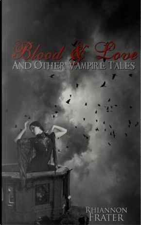 Blood & Love and Other Vampire Tales by Rhiannon Frater