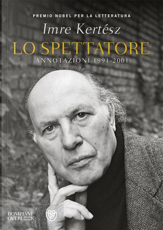 Lo spettatore by Imre Kertész