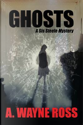 Ghosts by A. Wayne Ross