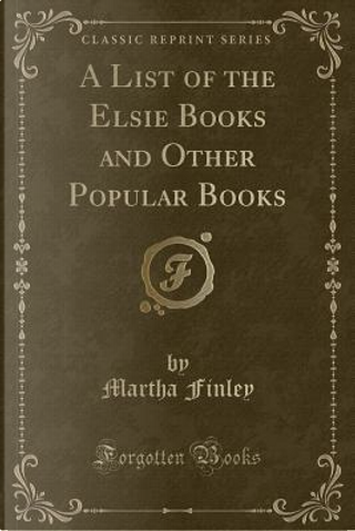 A List of the Elsie Books and Other Popular Books (Classic Reprint) by Martha Finley