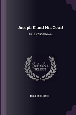 Joseph II and His Court by LUISE MUHLBACH