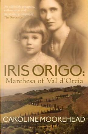 Iris Origo by Caroline Moorehead