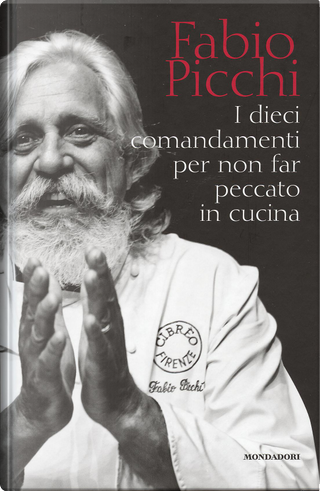 I dieci comandamenti per non far peccato in cucina by Fabio Picchi