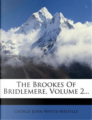 The Brookes of Bridlemere, Volume 2. by G J Whyte-Melville