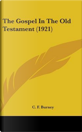 The Gospel in the Old Testament (1921) by C. F. Burney