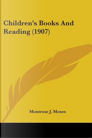 Children's Books and Reading (1907) by Montrose J. Moses