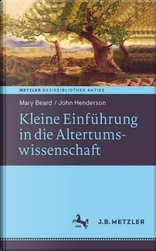 Kleine Einführung in Die Altertumswissenschaft by Mary Beard