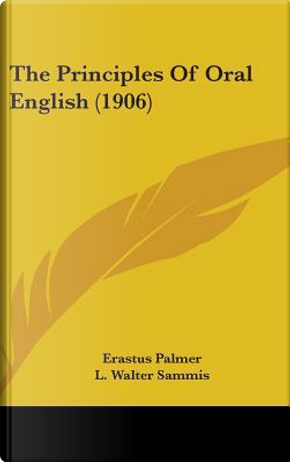 The Principles of Oral English (1906) by Erastus Palmer