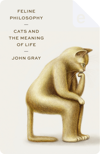 Feline Philosophy by John Gray