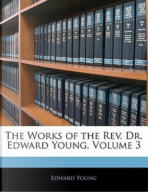 Works of the REV. Dr. Edward Young, Volume 3 by Edward Young