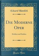 Die Moderne Oper by Eduard Hanslick