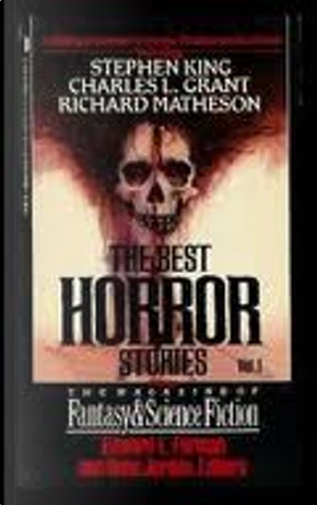 The Best Horror Stories from the Magazines of Fantasy & Science Fiction, Vol. 1 by Stephen Gallagher, John Anthony West, Richard Matheson, Robert Bloch, Brian Aldiss, J. Michael Reaves, Charles L. Grant, Edgar Pangborn, Tom Reamy, Stephen King, Charles Beaumont, Bob Leman, Patricia Ferrara