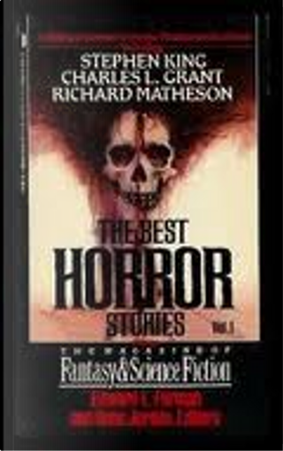 The Best Horror Stories from the Magazines of Fantasy & Science Fiction, Vol. 1 by Bob Leman, Brian Aldiss, Charles Beaumont, Charles L. Grant, Edgar Pangborn, J. Michael Reaves, John Anthony West, Patricia Ferrara, Richard Matheson, Robert Bloch, Stephen Gallagher, Stephen King, Tom Reamy