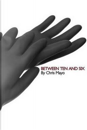 Between Ten and Six by Chris Mayo