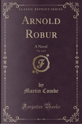 Arnold Robur, Vol. 3 of 3 by Martin Combe