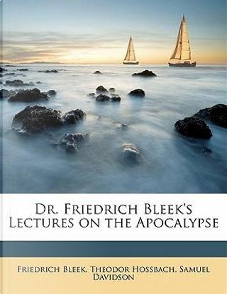 Dr. Friedrich Bleek's Lectures on the Apocalypse by Friedrich Bleek