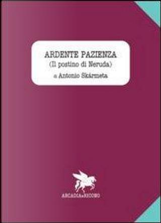 Ardente pazienza (Il postino di Neruda) by Antonio Skarmeta