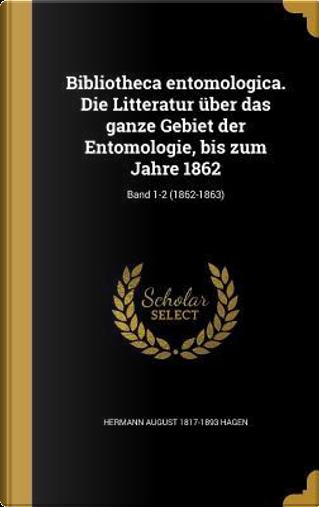 GER-BIBLIOTHECA ENTOMOLOGICA D by Hermann August 1817-1893 Hagen