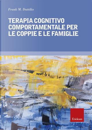 Terapia cognitivo comportamentale per le coppie e le famiglie by Frank M. Dattilio