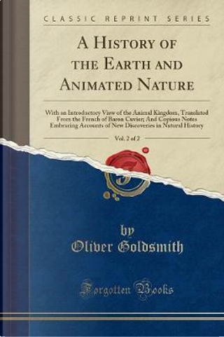 A History of the Earth and Animated Nature, Vol. 2 of 2 by oliver Goldsmith