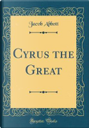 Cyrus the Great (Classic Reprint) by Jacob Abbott