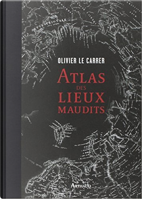 Atlas des lieux maudits by Olivier Le Carrer, Sibylle Le Carrer