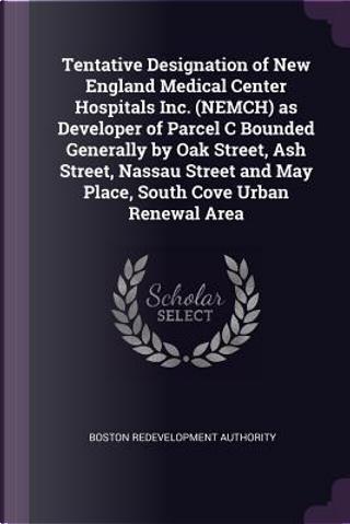 Tentative Designation of New England Medical Center Hospitals Inc. (Nemch) as Developer of Parcel C Bounded Generally by Oak Street, Ash Street, Nassa by Boston Redevelopment Authority