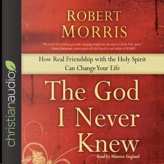 The God I Never Knew by Robert Morris
