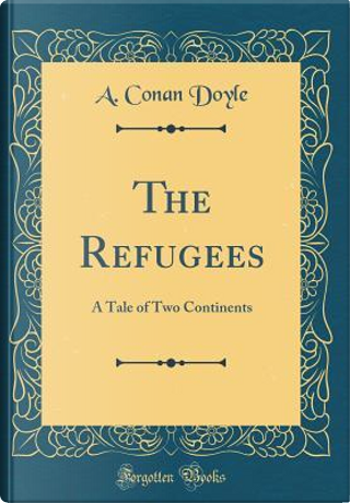 The Refugees by A. Conan Doyle