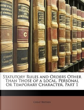Statutory Rules and Orders Other Than Those of a Local, Pers by Britain Great