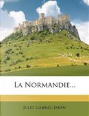 La Normandie... by Jules Gabriel Janin