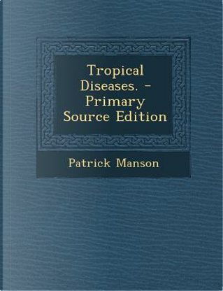 Tropical Diseases. by Patrick Manson