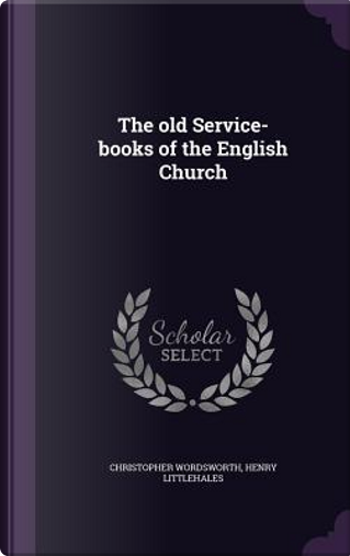 The Old Service-Books of the English Church by Christopher Wordsworth