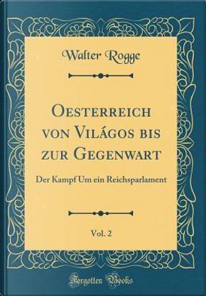 Oesterreich von Világos bis zur Gegenwart, Vol. 2 by Walter Rogge
