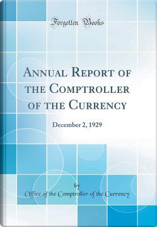 Annual Report of the Comptroller of the Currency by Office of the Comptroller of t Currency