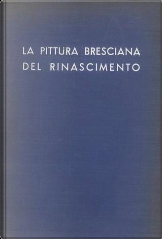 La pittura bresciana del rinascimento by Fausto Lechi