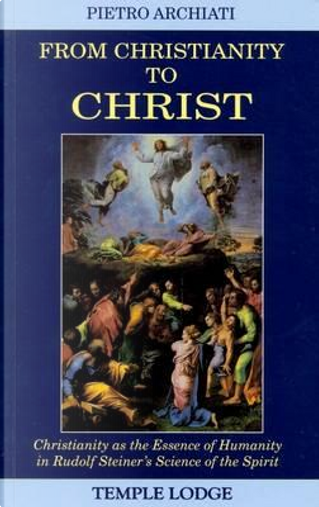 From Christianity to Christ by Pietro Archiati